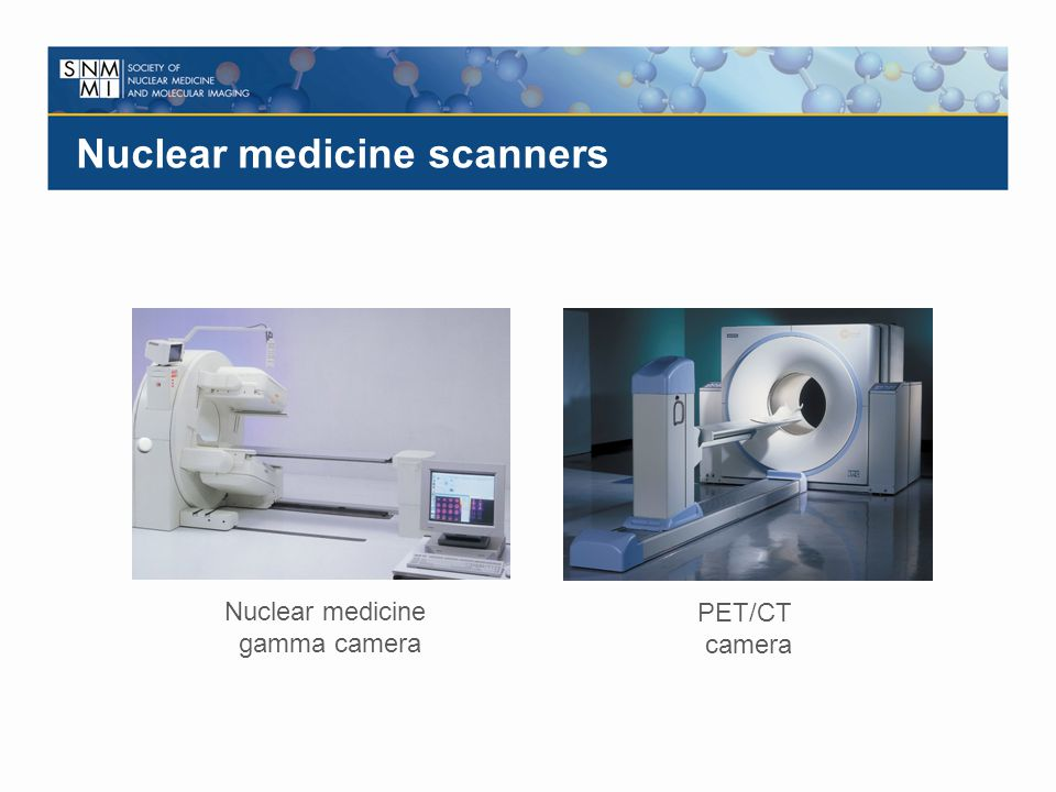 Nuclear medicine scanners Nuclear medicine gamma camera PET/CT camera
