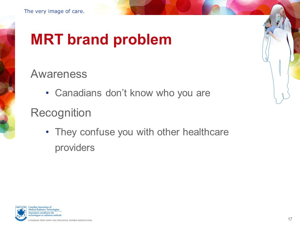 17 MRT brand problem Awareness Canadians don't know who you are Recognition They confuse you with other healthcare providers