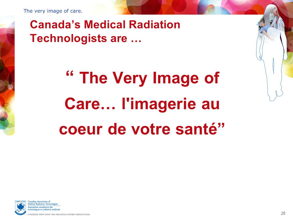 28 Canada's Medical Radiation Technologists are … The Very Image of Care… l imagerie au coeur de votre santé