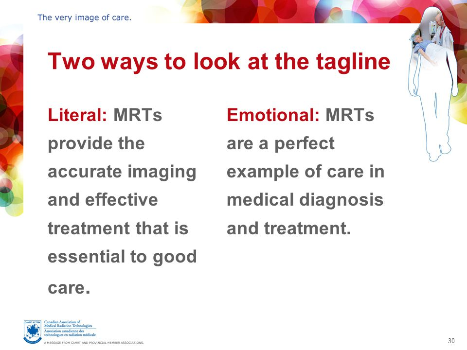 30 Two ways to look at the tagline Literal: MRTs provide the accurate imaging and effective treatment that is essential to good care.