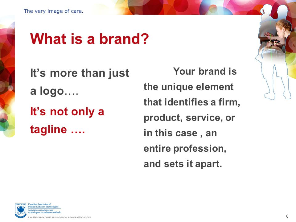 6 What is a brand. It's more than just a logo…. It's not only a tagline ….