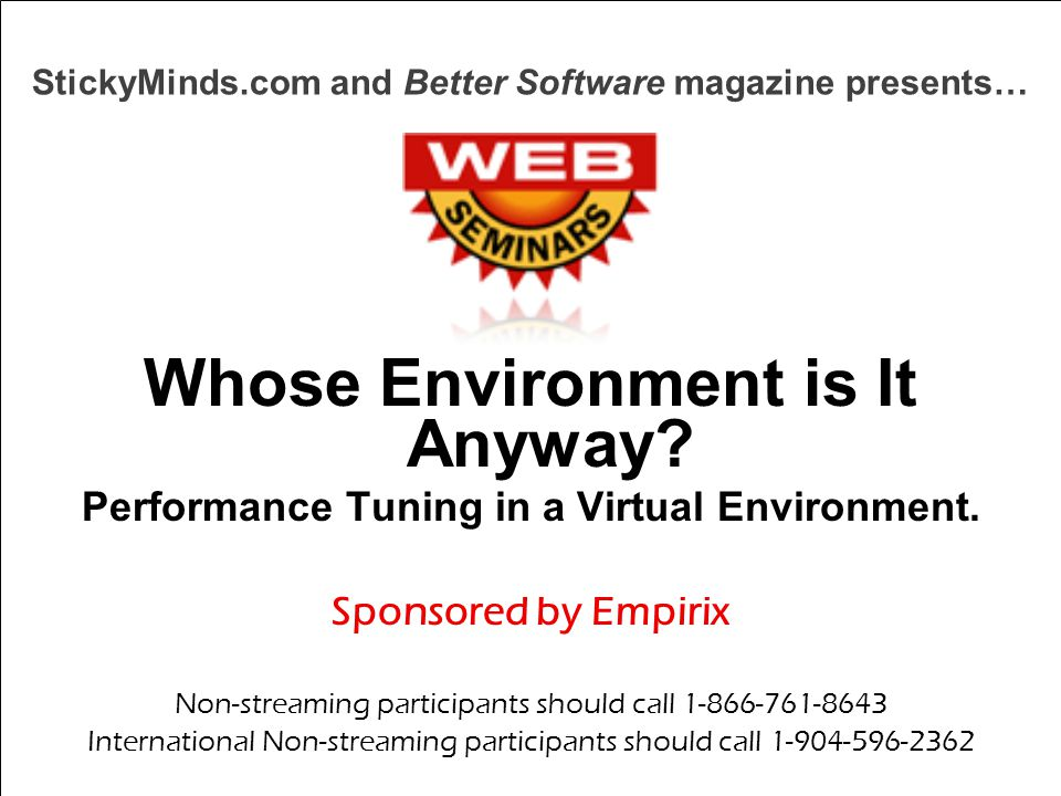 www.PerfTestPlus.com © 2008 PerfTestPlus, Inc. All rights reserved. Performance Tuning in a Virtual Environment Page 1 StickyMinds.com and Better Soft