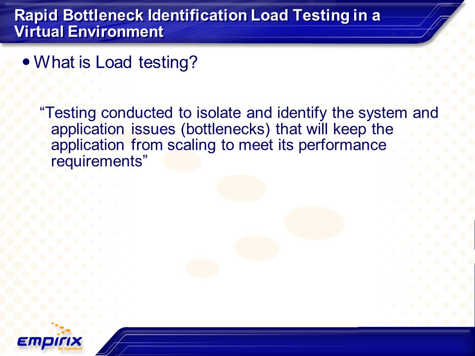 "Rapid Bottleneck Identification Load Testing in a Virtual Environment What is Load testing? ""Testing conducted to isolate and identify the system and"