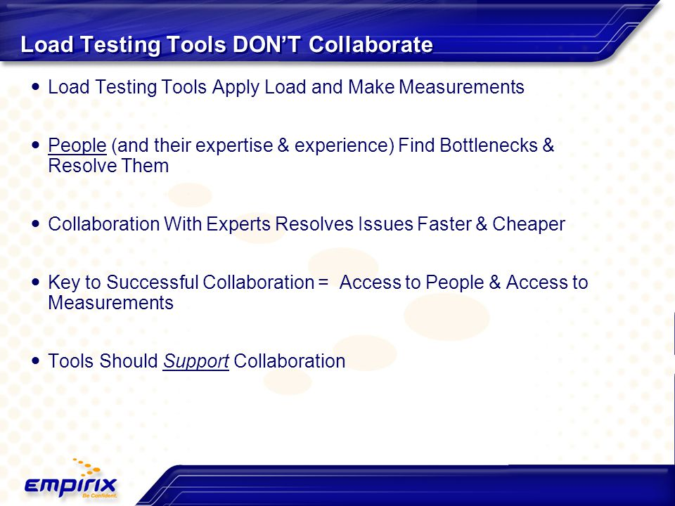 Load Testing Tools DON'T Collaborate Load Testing Tools Apply Load and Make Measurements People (and their expertise & experience) Find Bottlenecks &
