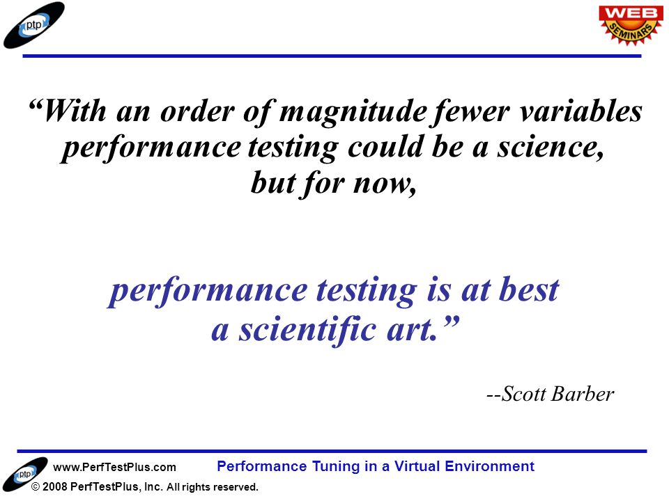 "www.PerfTestPlus.com © 2008 PerfTestPlus, Inc. All rights reserved. Performance Tuning in a Virtual Environment Page 8 ""With an order of magnitude few"