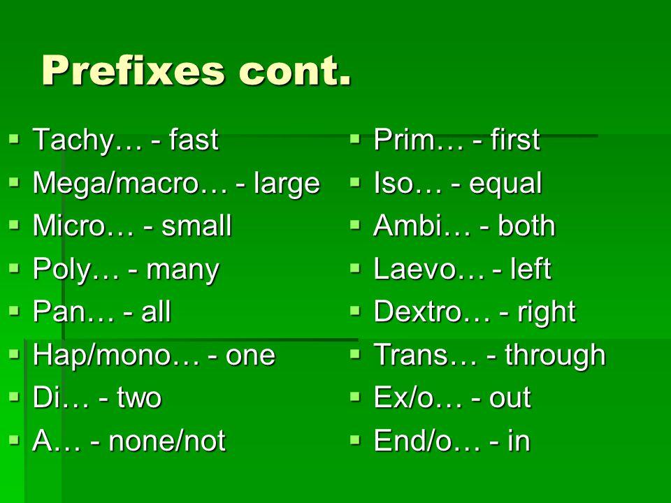  Tachy… - fast  Mega/macro… - large  Micro… - small  Poly… - many  Pan… - all  Hap/mono… - one  Di… - two  A… - none/not Prefixes cont.