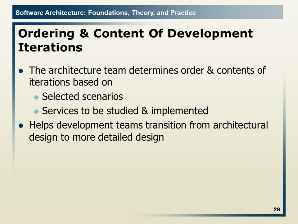 Software Architecture: Foundations, Theory, and Practice Ordering & Content Of Development Iterations The architecture team determines order & content