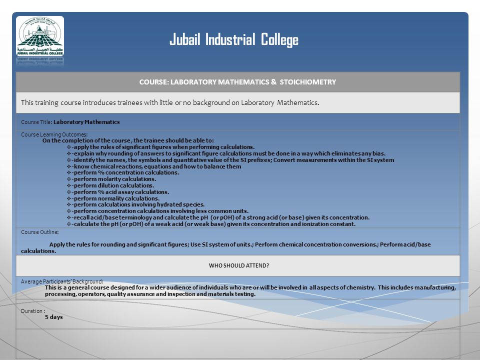 Jubail Industrial College COURSE: LABORATORY MATHEMATICS & STOICHIOMETRY This training course introduces trainees with little or no background on Laboratory Mathematics.