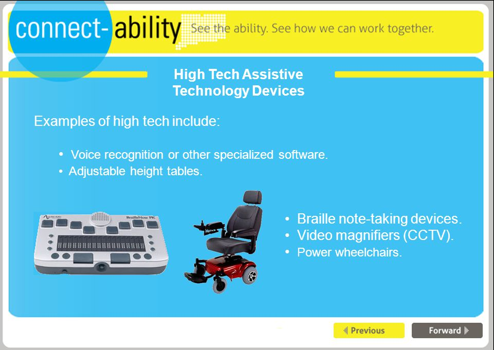 High Tech Assistive Technology Devices Examples of high tech include: Voice recognition or other specialized software.