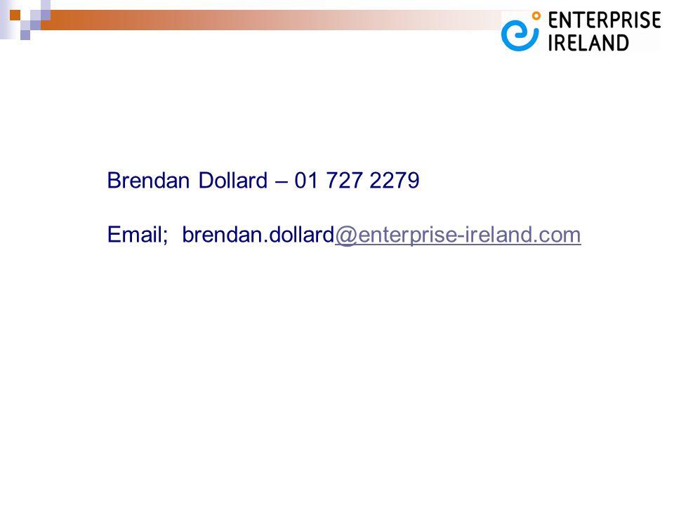 Brendan Dollard – 01 727 2279 Email; brendan.dollard@enterprise-ireland.com@enterprise-ireland.com