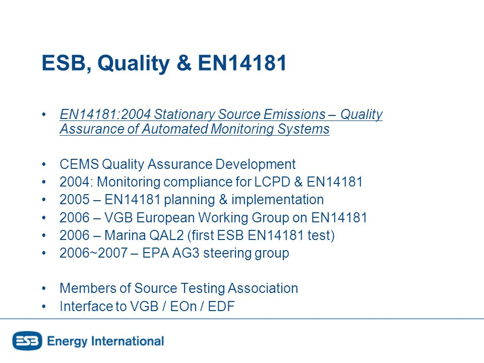 CEMS Management Local Management ISO14001 Certification Central Support Functions – Environmental – Testing / Thermal Performance Expertise increases CEMS – Quality – Availability – Reliability CEMS Environmental Management System Work Management System OEM Service & Parts Central Expert Functions Central In-house Testing Station EI&C Technicians Station Environmental Coordinator