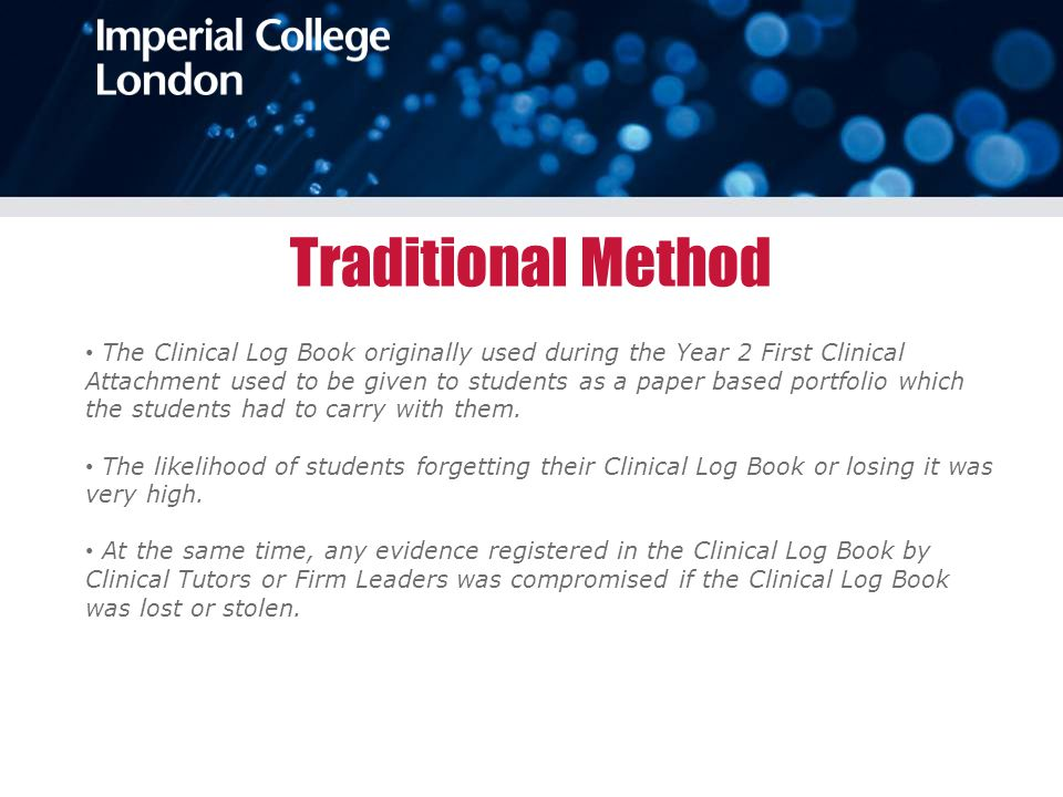 Traditional Method The Clinical Log Book originally used during the Year 2 First Clinical Attachment used to be given to students as a paper based portfolio which the students had to carry with them.