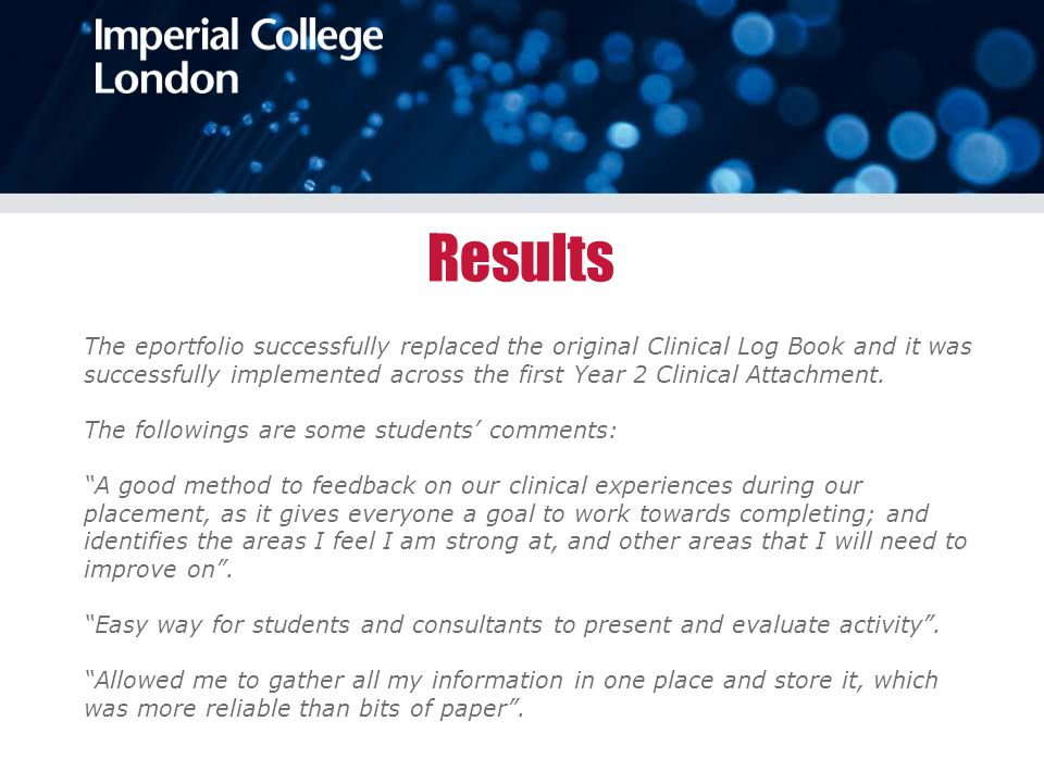 Results The eportfolio successfully replaced the original Clinical Log Book and it was successfully implemented across the first Year 2 Clinical Attachment.