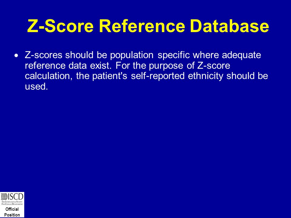 Official Position Z-Score Reference Database  Z-scores should be population specific where adequate reference data exist. For the purpose of Z-score