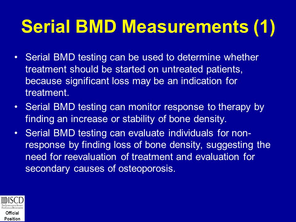 Official Position Serial BMD Measurements (1) Serial BMD testing can be used to determine whether treatment should be started on untreated patients, b