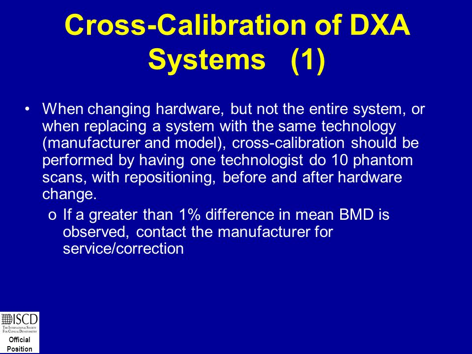 Official Position Cross-Calibration of DXA Systems (1) When changing hardware, but not the entire system, or when replacing a system with the same tec