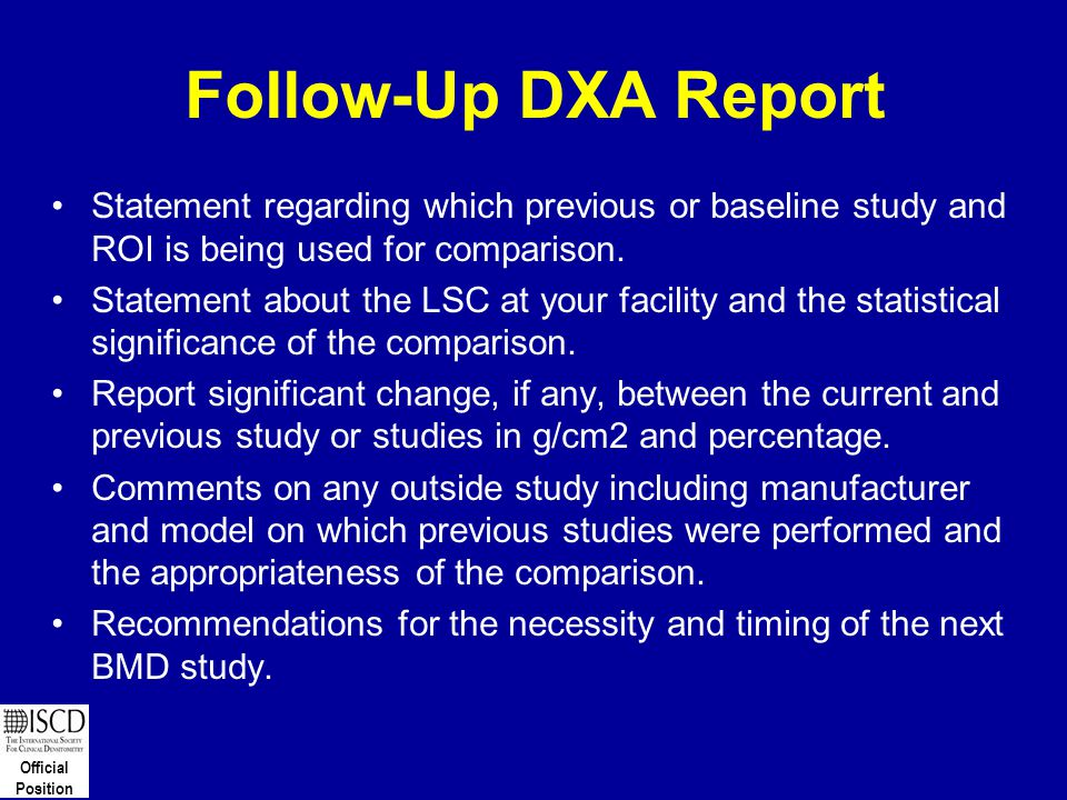 Official Position Follow-Up DXA Report Statement regarding which previous or baseline study and ROI is being used for comparison. Statement about the