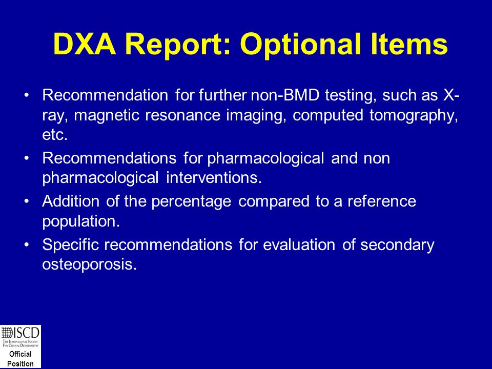 Official Position DXA Report: Optional Items Recommendation for further non-BMD testing, such as X- ray, magnetic resonance imaging, computed tomograp