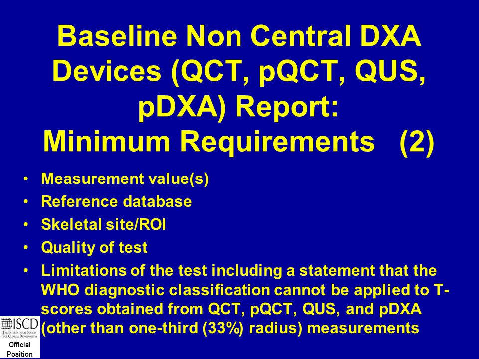Official Position Baseline Non Central DXA Devices (QCT, pQCT, QUS, pDXA) Report: Minimum Requirements (2) Measurement value(s) Reference database Ske