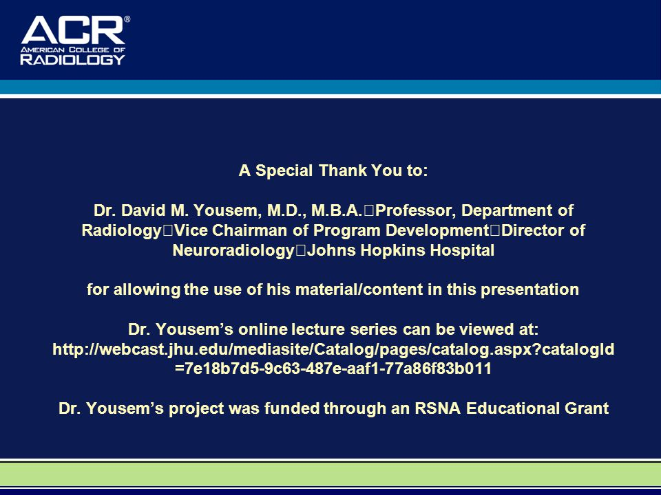 A Special Thank You to: Dr.David M. Yousem, M.D., M.B.A.