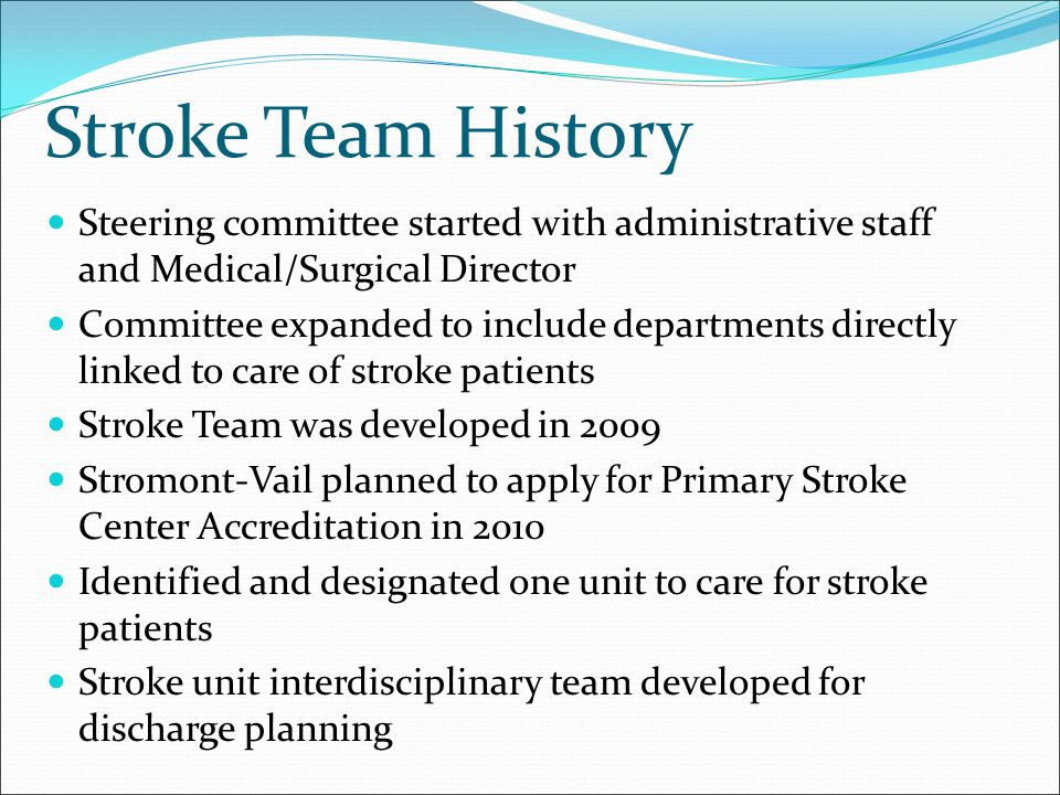Stroke Team History Steering committee started with administrative staff and Medical/Surgical Director Committee expanded to include departments direc