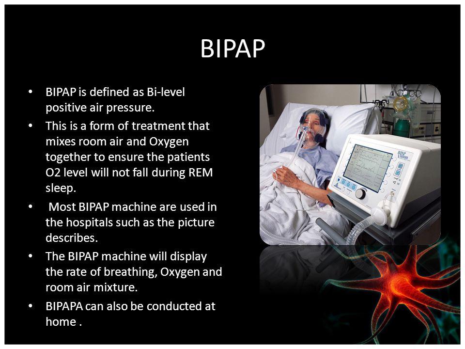 BIPAP BIPAP is defined as Bi-level positive air pressure.