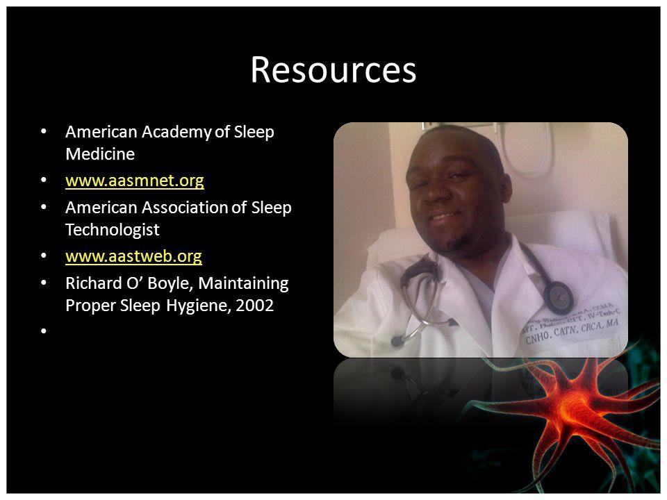 Resources American Academy of Sleep Medicine www.aasmnet.org American Association of Sleep Technologist www.aastweb.org Richard O' Boyle, Maintaining