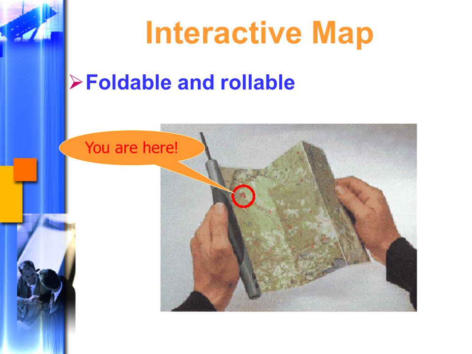 Interactive Map  Foldable and rollable You are here!