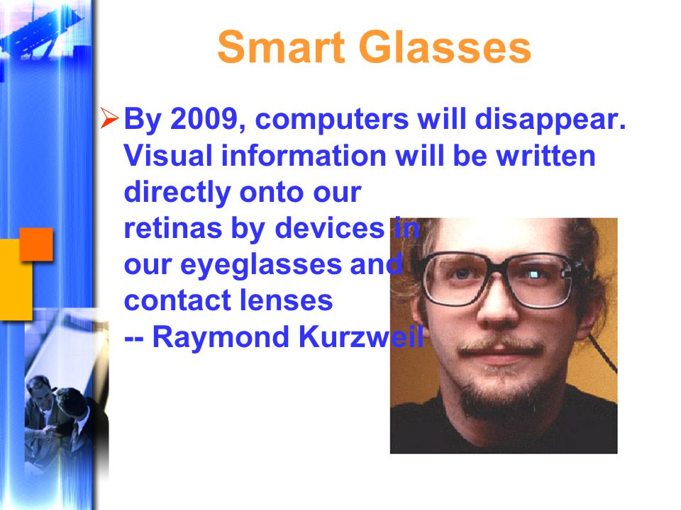 Smart Glasses  By 2009, computers will disappear.