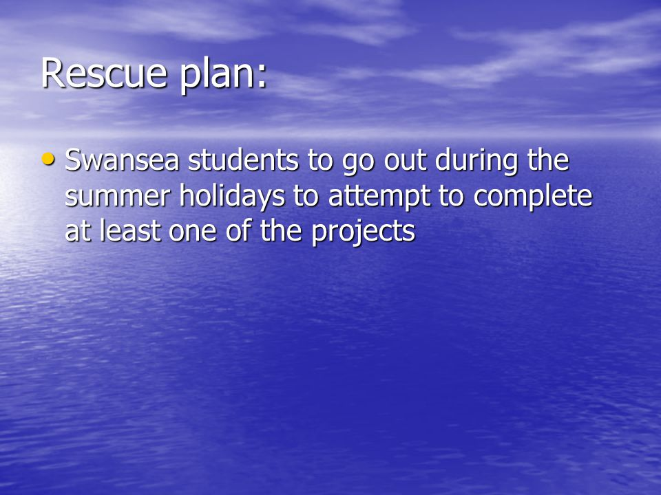 Rescue plan: Swansea students to go out during the summer holidays to attempt to complete at least one of the projects Swansea students to go out duri