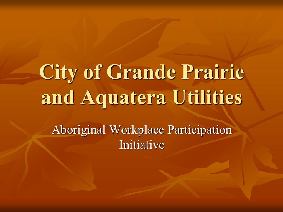 City of Grande Prairie and Aquatera Utilities Aboriginal Workplace Participation Initiative