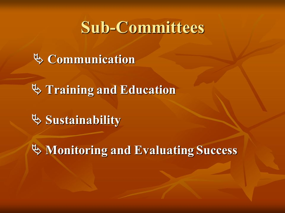 Sub-Committees  Communication  Training and Education  Sustainability  Monitoring and Evaluating Success  Communication  Training and Education  Sustainability  Monitoring and Evaluating Success