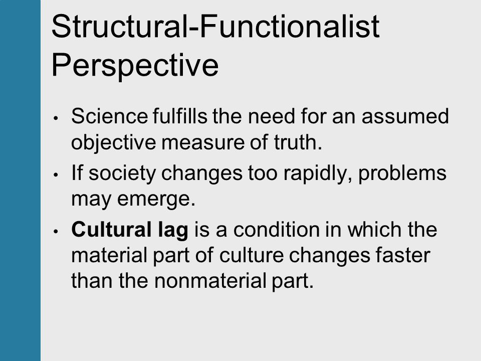 Structural-Functionalist Perspective Science fulfills the need for an assumed objective measure of truth.