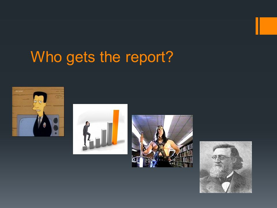Who gets the report