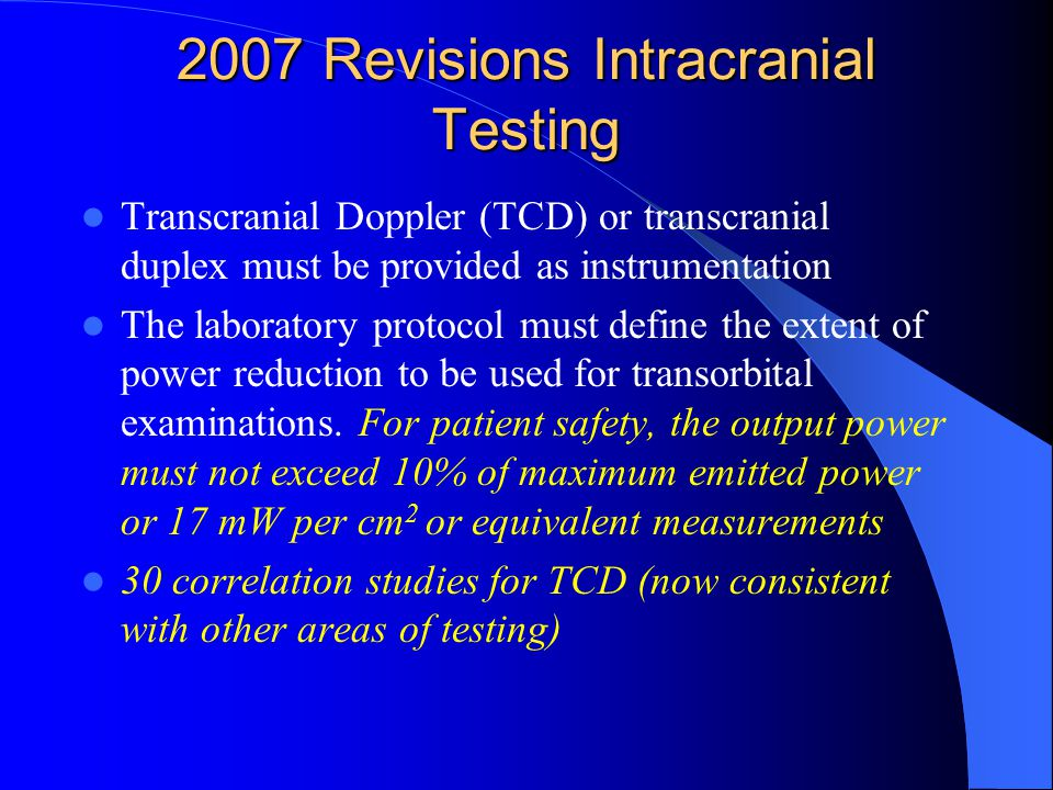 2007 Revisions Intracranial Testing Transcranial Doppler (TCD) or transcranial duplex must be provided as instrumentation The laboratory protocol must