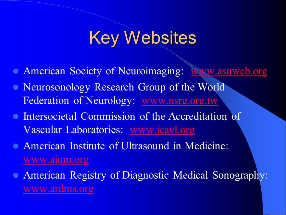 Key Websites American Society of Neuroimaging: www.asnweb.orgwww.asnweb.org Neurosonology Research Group of the World Federation of Neurology: www.nsr