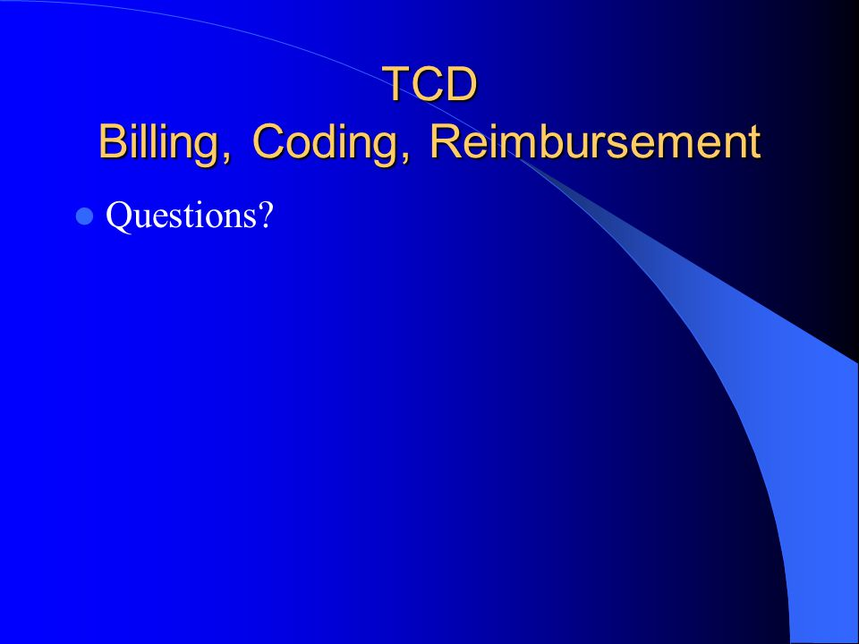 TCD Billing, Coding, Reimbursement Questions?