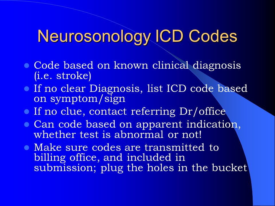 Neurosonology ICD Codes Code based on known clinical diagnosis (i.e. stroke) If no clear Diagnosis, list ICD code based on symptom/sign If no clue, co