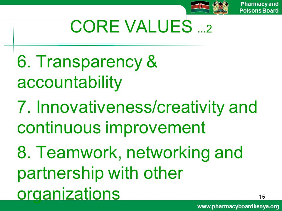www.pharmacyboardkenya.org Pharmacy and Poisons Board CORE VALUES...2 6. Transparency & accountability 7. Innovativeness/creativity and continuous imp