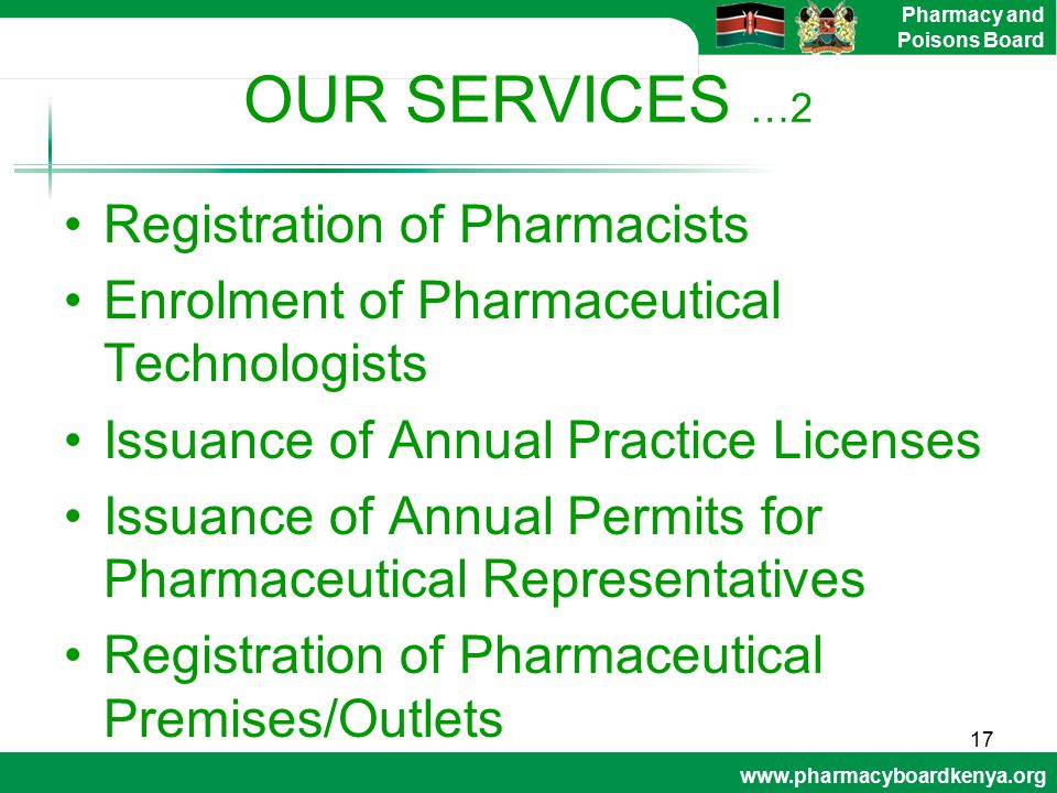 www.pharmacyboardkenya.org Pharmacy and Poisons Board OUR SERVICES …2 Registration of Pharmacists Enrolment of Pharmaceutical Technologists Issuance o