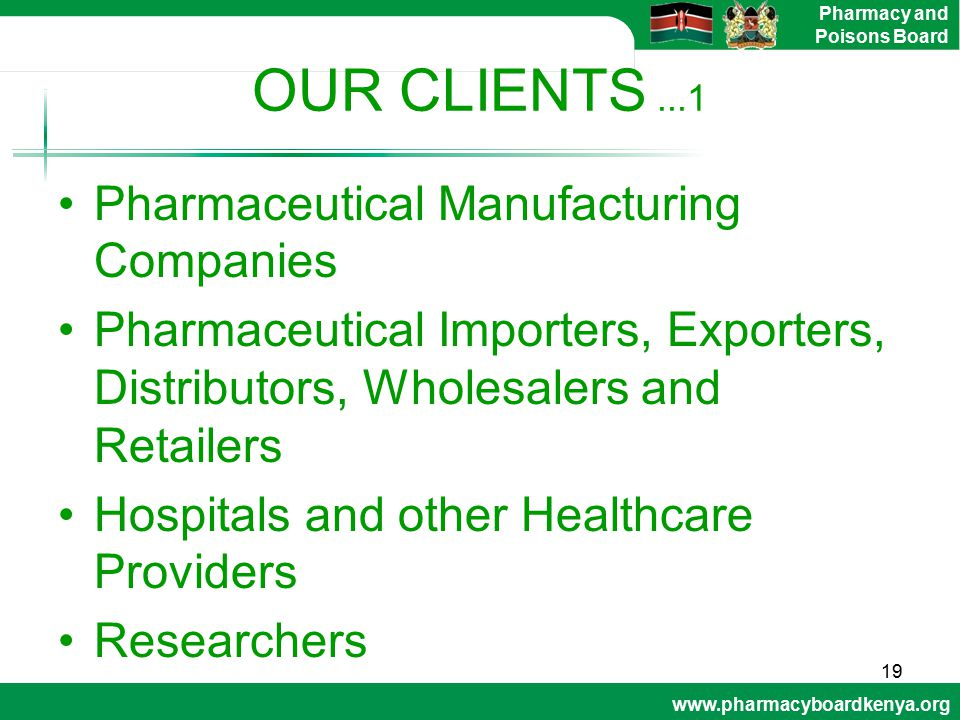 www.pharmacyboardkenya.org Pharmacy and Poisons Board OUR CLIENTS...1 Pharmaceutical Manufacturing Companies Pharmaceutical Importers, Exporters, Dist
