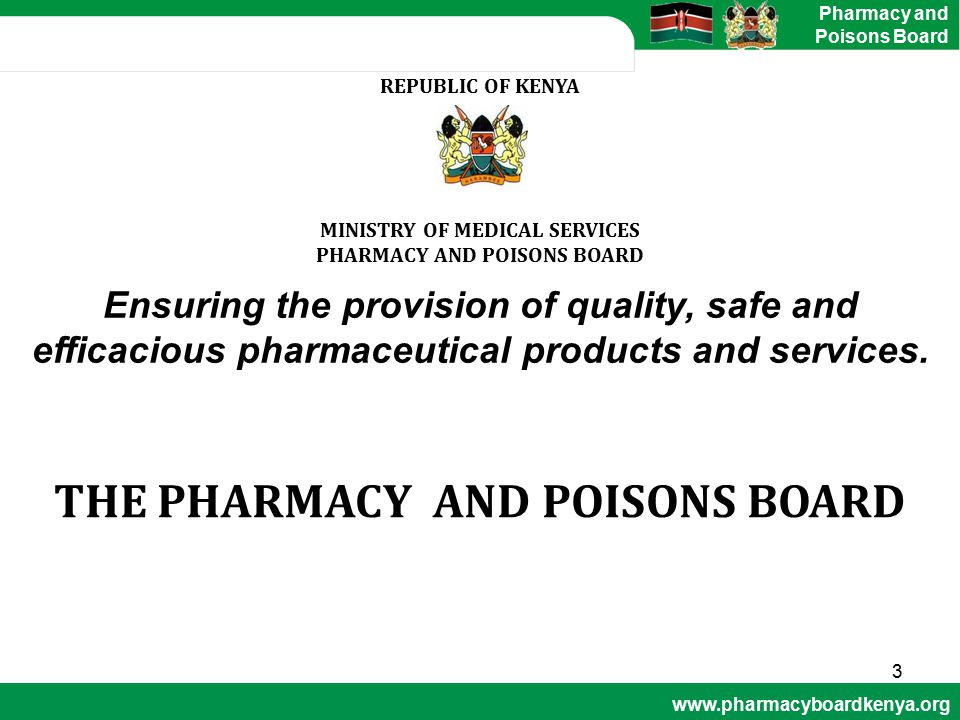 www.pharmacyboardkenya.org Pharmacy and Poisons Board REFORMS AND ACHIEVEMENTS 5.Enhanced capacity of Inspectorate 6.The Anti-Counterfeit Bill of 2008 6.Immediate Destruction of Expired Drugs 7.Good Manufacturing Practice 8.Development of New Regulation 24