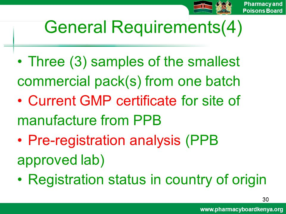 www.pharmacyboardkenya.org Pharmacy and Poisons Board General Requirements(4) Three (3) samples of the smallest commercial pack(s) from one batch Curr