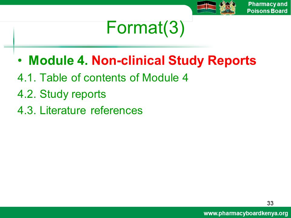www.pharmacyboardkenya.org Pharmacy and Poisons Board Format(3) Module 4. Non-clinical Study Reports 4.1. Table of contents of Module 4 4.2. Study rep