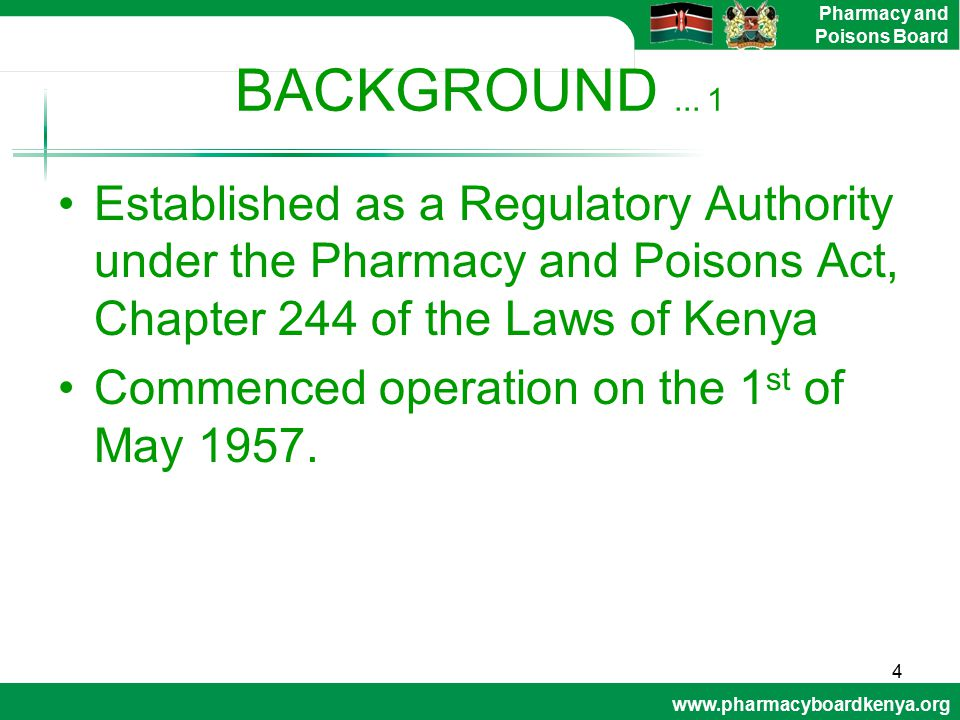 www.pharmacyboardkenya.org Pharmacy and Poisons Board BACKGROUND... 1 Established as a Regulatory Authority under the Pharmacy and Poisons Act, Chapte