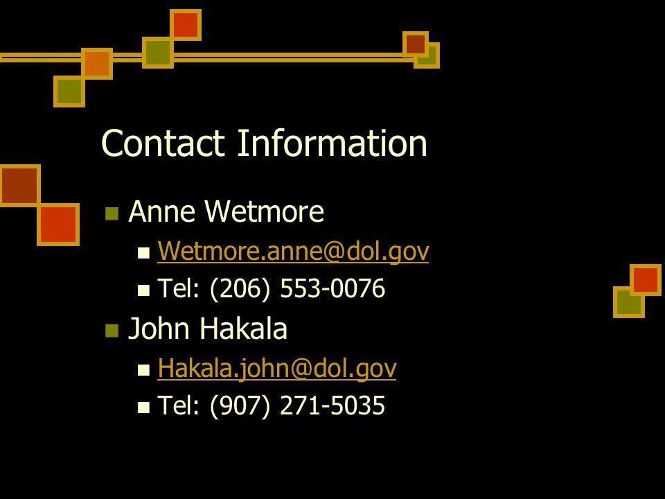 Contact Information Anne Wetmore Wetmore.anne@dol.gov Tel: (206) 553-0076 John Hakala Hakala.john@dol.gov Tel: (907) 271-5035