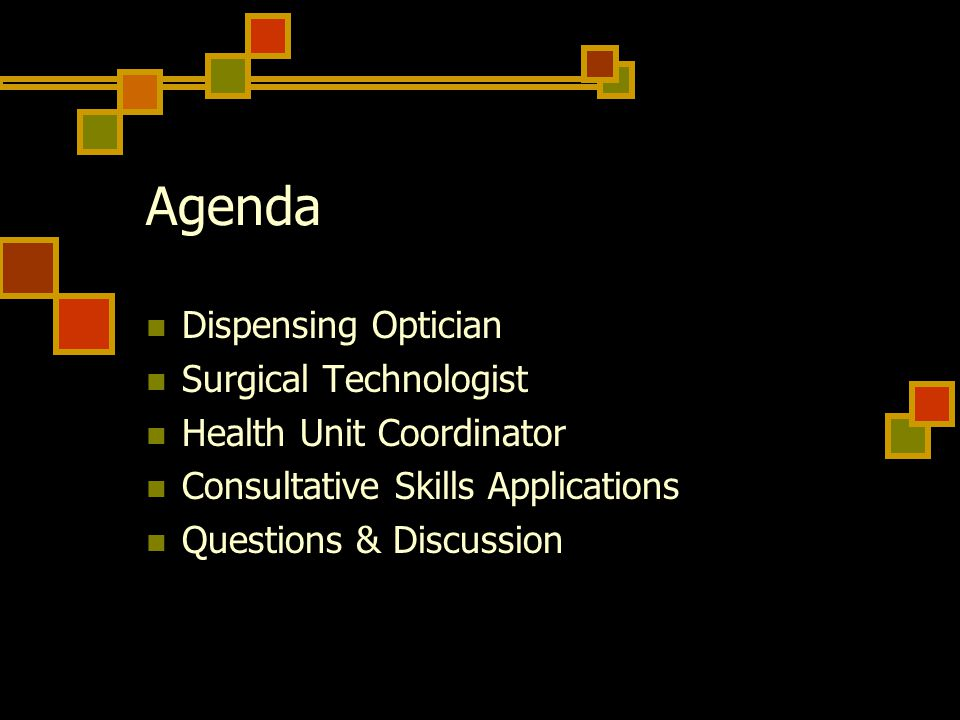 Agenda Dispensing Optician Surgical Technologist Health Unit Coordinator Consultative Skills Applications Questions & Discussion