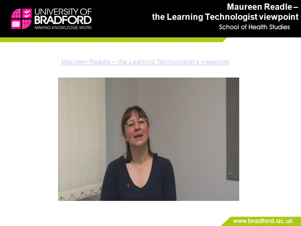 Maureen Readle – the Learning Technologist viewpoint Maureen Readle – the Learning Technologist's viewpoint