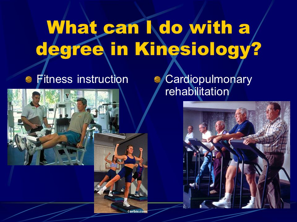 Fitness instructionCardiopulmonary rehabilitation What can I do with a degree in Kinesiology