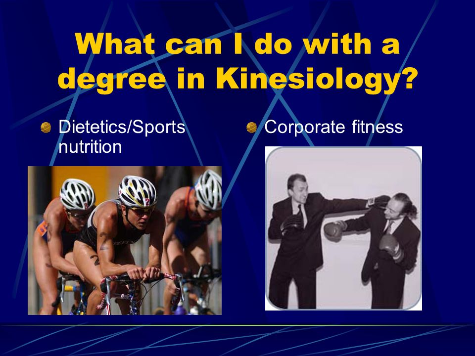 Dietetics/Sports nutrition Corporate fitness What can I do with a degree in Kinesiology